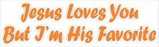 Jesus Loves You But I'm His Favorite Bumper Sticker Vinyl Decal Funny God bp