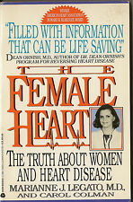 The Female Heart : The Truth about Women and Heart Disease by Marianne Legato