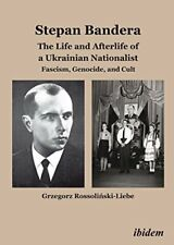 Stepan Bandera: The Life and Afterlife of a Ukr, Rossolinski-Liebe, Grzegorz,,