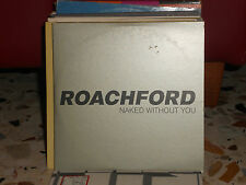 ROACHFORD - NAKED WITHOUT YOU - 2 versioni - copia campione - promozionale 1998
