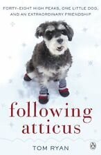 Following Atticus: How a little dog led one man on a journey of rediscovery to,