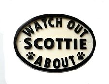 Watch Out Scottie About - 3D Printed Dog Plaque - House Door Gate Garden Sign