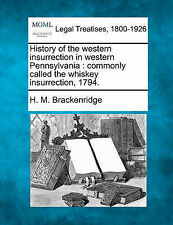 History of the western insurrection in western Pennsylvania: commonly called the