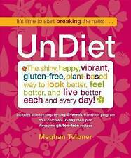 UnDiet: The Shiny, Happy, Vibrant, Gluten-Free, Plant-Based Way To Look Better,