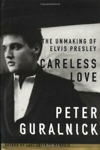 Careless Love: The Unmaking of Elvis Presley by Guralnick, Peter Book The Fast
