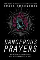 Dangerous Prayers: Because Following Jesus Was Never Meant To Be Safe [New Book]