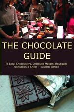 The Chocolate Guide: To Local Chocolatiers, Chocolate Makers, Boutiques,