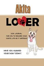 Dog Journals: Akita Lover Dog Journal : Create a Diary on Life with Your Dog.