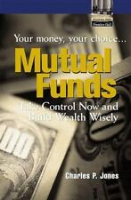 Mutual Funds: Your Money, Your Choice ... Take Control Now and Build Wealth Wise