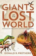 Giants of the Lost World: Dinosaurs and Other Extinct Monsters of South America,