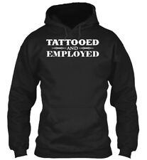 Custom Tattooed And Employed - Gildan Hoodie Sweatshirt Gildan Hoodie Sweatshirt