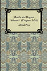 Morals and Dogma, Volume 1 (Chapters 1-24) by Pike, Albert
