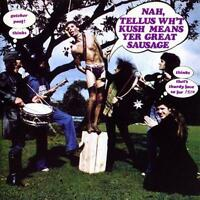 KUSH Nah, Tellus Wh't Kush Means Yer Great Sausage CD NEW DIGIPAK
