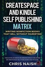 CreateSpace and Kindle Self Publishing Matrix - Writing Nonfiction Books That Se