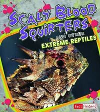 Scaly Blood Squirters and Other Extreme Reptiles (Extreme Life)