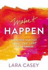 Make it Happen: Surrender Your Fear. Take the Leap