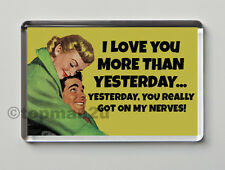 New, Quality Retro Fridge Magnet - I Love You More Than Yesterday... - Funny!