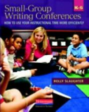 Small-Group Writing Conferences, K-5 : How to Use Your Instructional Time...