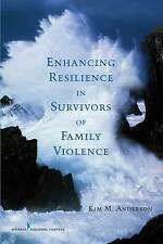 Enhancing Resilience in Survivors of Family Violence by Dr. Kim Anderson Ph.D.