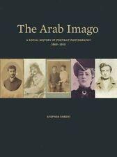 The Arab Imago: A Social History of Portrait Photography, 1860-1910 by Stephen Sheehi (Hardback, 2016)