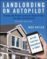 Landlording on Autopilot : A Simple, No-brainer System for Higher Profits, Le...