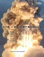 This Is Rocket Science: True Stories of the Risk-taking Scientists who Figure Ou