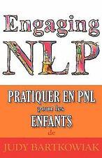 Pratiquer la Pnl Pour les Enfants by Judy Bartkowiak (2010, Paperback)