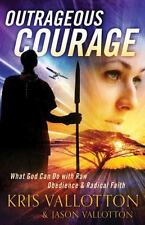 Outrageous Courage: What God Can Do with Raw Obedience and Radical Faith (Paperb