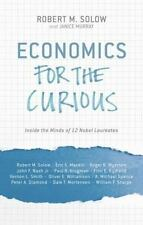Economics for the Curious : Inside the Minds of 12 Nobel Laureates (2014,...