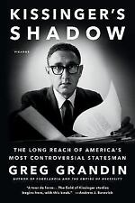 Kissinger's Shadow: The Long Reach of America's Most Controversial Statesman, Gr