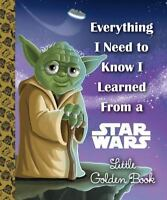 Everything I Need to Know I Learned From a Star Wars Little Golden Book (Star W