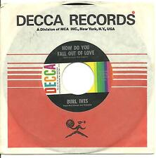 "BURL IVES - HOW DO YOU FALL OUT OF LOVE - 7"" 45 RECORD -"