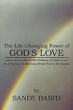 The Life Changing Power of God's Love : Learn how to live in the Fullness of...