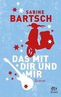 Bartsch, Sabine - Das mit dir und mir: Roman /2