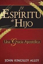 El Espiritu de Hijo : Una Gracia Apostolica by John Alley (2015, Paperback)