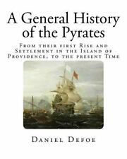 Pirates of the World Ser.: A General History of the Pyrates : From Their...