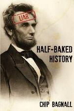 Half-Baked History by Chip Bagnall (2011, Paperback)