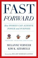 Fast Forward : How Women Can Achieve Power and Purpose by Kim K. Azzarelli and M