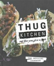 Thug Kitchen : Eat Like You Give a F**k, Hardcover by Thug Kitchen Llc (COR),...