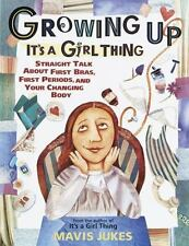 Growing Up: It's a Girl Thing: Straight Talk about First Bras, First Periods, an