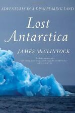 Lost Antarctica: Adventures in a Disappearing Land (MacSci) by James McClintock