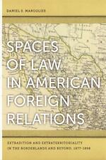Spaces of Law in American Foreign Relations: Extradition and Extraterritoriality