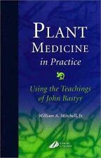 Plant Medicine in Practice: Using the Teachings of John Bastyr, 1e