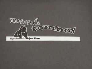 Need Tomboy T Shirt Optional Objective