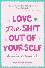 LOVE THE SH!T OUT OF YOURSELF - POULSEN, ZOEY ARIELLE/ ANDERSON, BECCA (COM)/ RE