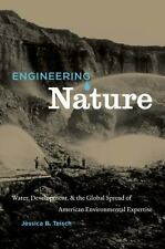 Engineering Nature : Water, Development, and the Global Spread of American...