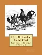 The Old English Game Fowl: Chicken Breeds Book 34 by Atkinson, Herbert