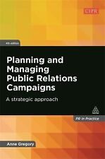 Planning and Managing Public Relations Campaigns: A Strategic Approach: By Gr...