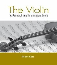 The Violin : A Research and Information Guide by Mark Katz (2015, Paperback)