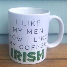 Irish Mug - I Like My Men How I Like My Coffee, Irish - 11 oz Gift Mug